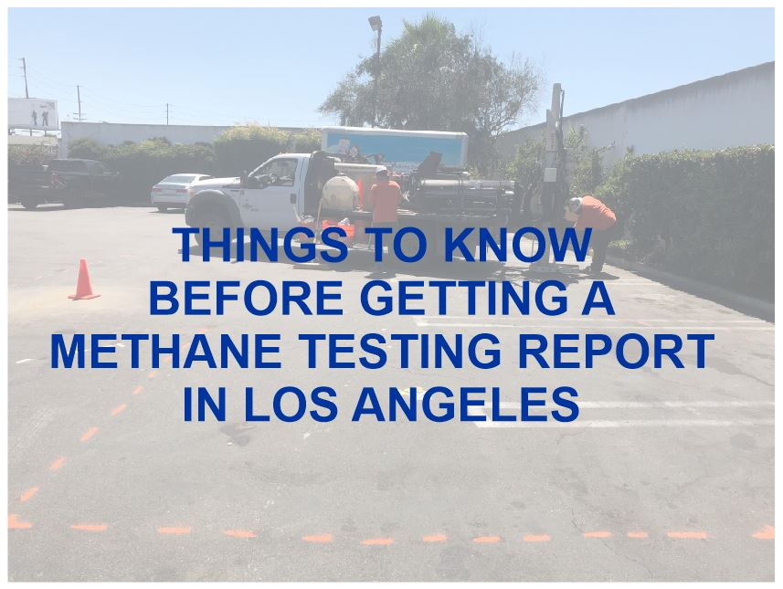 Things to Know Before Methane Testing in Los Angeles - By Geo Forward